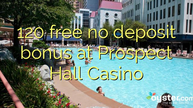 120 free no deposit bonus at Prospect Hall Casino