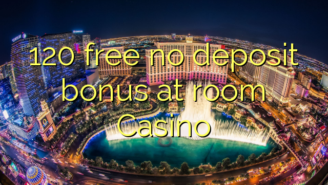 120 free spins casino room