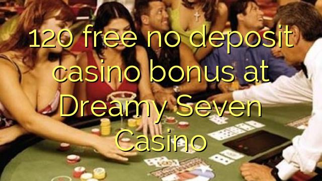 120 membebaskan tiada bonus kasino deposit di Dreamy Seven Casino