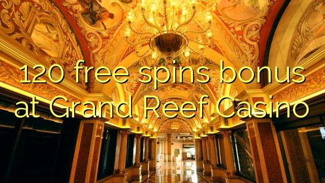 120 senza spins Bonus à Grand Reef Casino