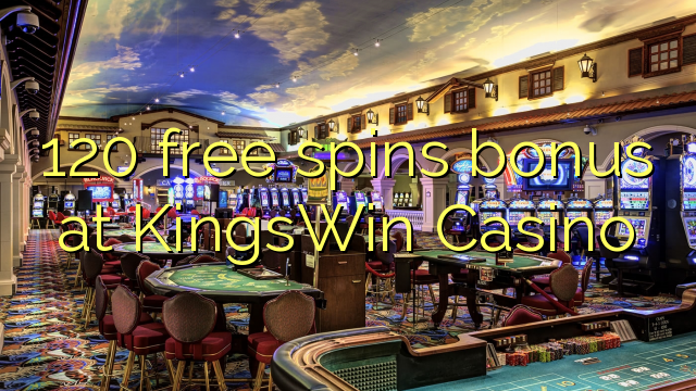 Bonus percuma 120 di KingsWin Casino