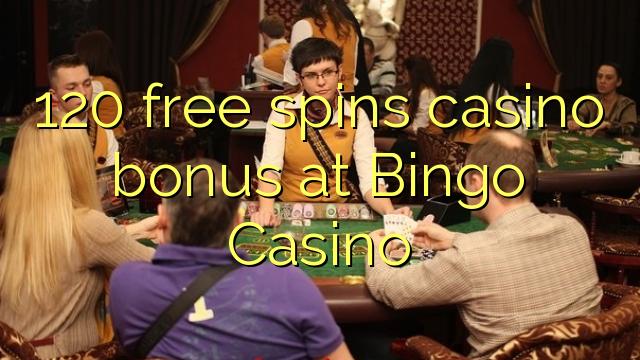 120 pulsuz Bingo Casino casino bonus spins
