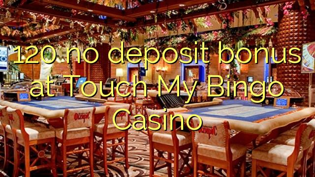 120 no deposit bonus at Touch My Bingo Casino