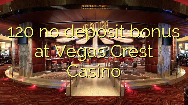 120 geen deposito bonus by Vegas Crest Casino