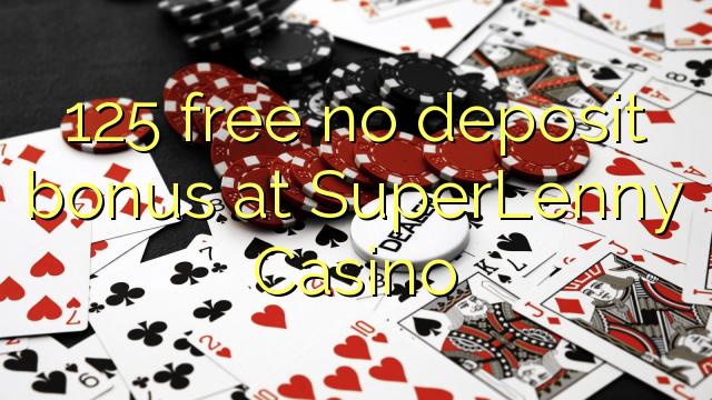 125 frigöra ingen insättningsbonus på SuperLenny Casino