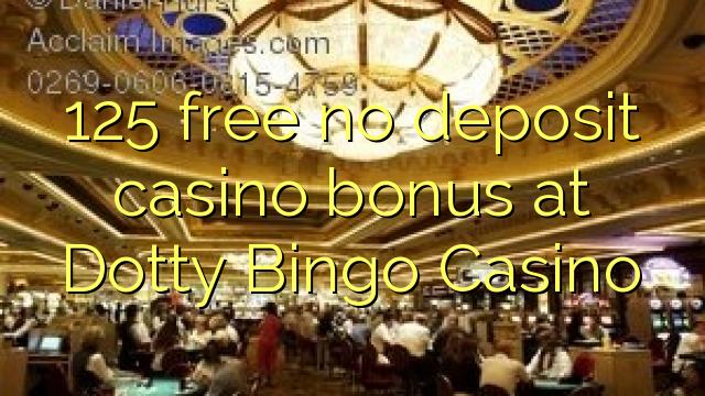 Dotty Bingo Casino heç bir depozit casino bonus pulsuz 125