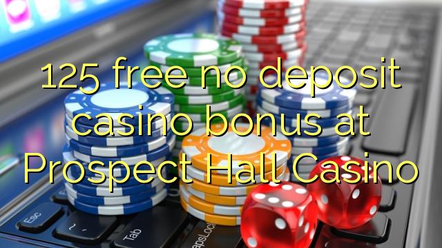 125 free no deposit casino bonus at Prospect Hall Casino