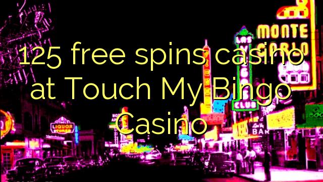 125 free spins casino at Touch My Bingo Casino