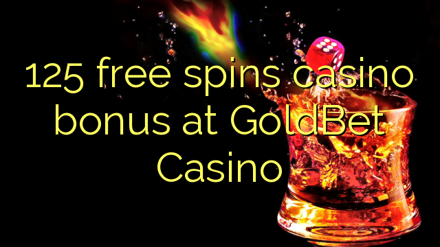 125 pulsuz GoldBet Casino casino bonus spins