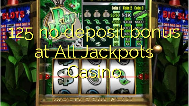 125 tiada bonus deposit di All Jackpots Casino