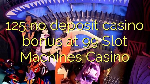 125 нест пасандози бонуси казино дар 99 ковокии мошинҳои Казино