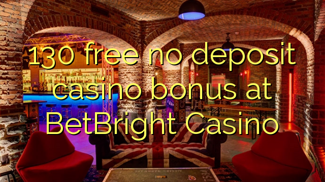 130 нест бонус амонатии казино дар BetBright Казино озод