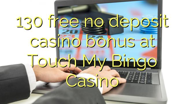 130 free no deposit casino bonus at Touch My Bingo Casino