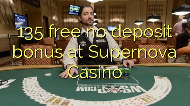 135 free no deposit bonus at Supernova Casino