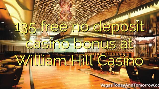 135 ngosongkeun euweuh bonus deposit kasino di William Hill Kasino