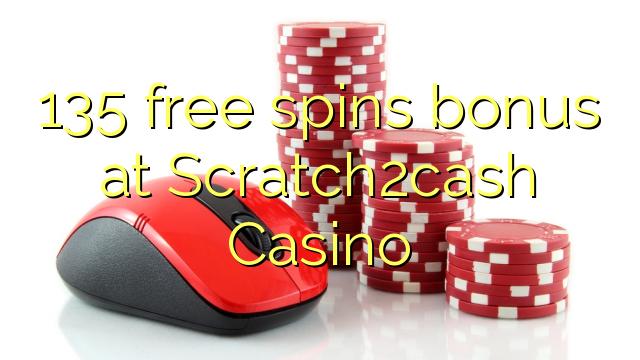 135 putaran percuma bonus di Scratch2cash Casino
