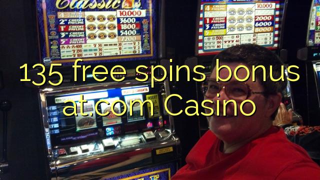 135 free spins bonus at.com Casino