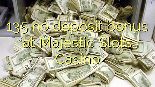 135 niciun bonus de depunere la Majestic Slots Casino
