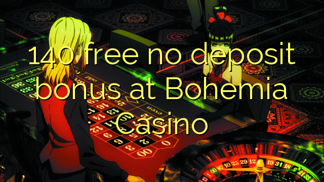 140 free no deposit bonus at Bohemia Casino