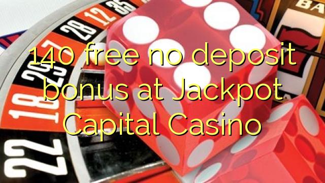 140 tasuta ei deposiidi boonus Jackpot Capital Casino