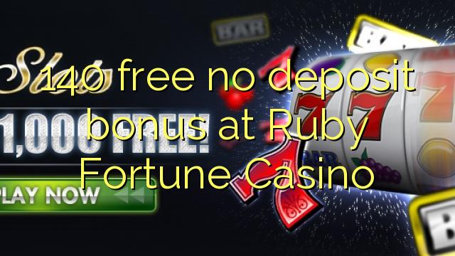 140 free no deposit bonus at Ruby Fortune Casino