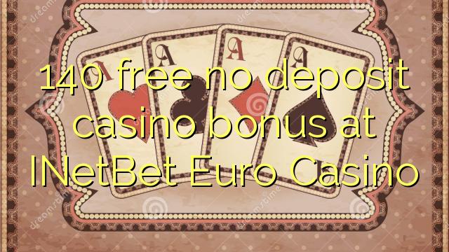 INETBet Euro Casino-da 140 pulsuz depozit qazanmaq bonusu yoxdur