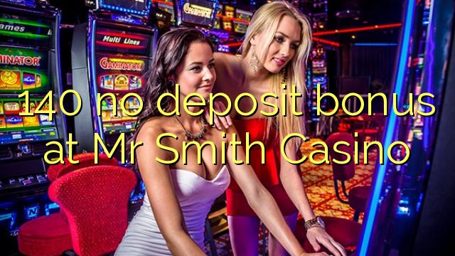 140 euweuh deposit bonus di Bapak Smith Kasino