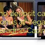 140 no deposit casino bonus at Vegas Paradise Casino
