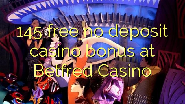 145 нест бонус амонатии казино дар Betfred Казино озод