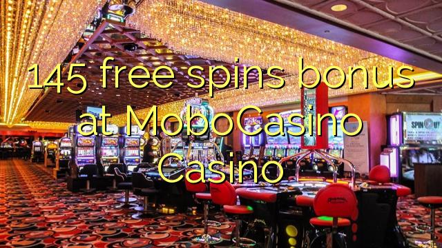 145 putaran percuma bonus di MoboCasino Casino