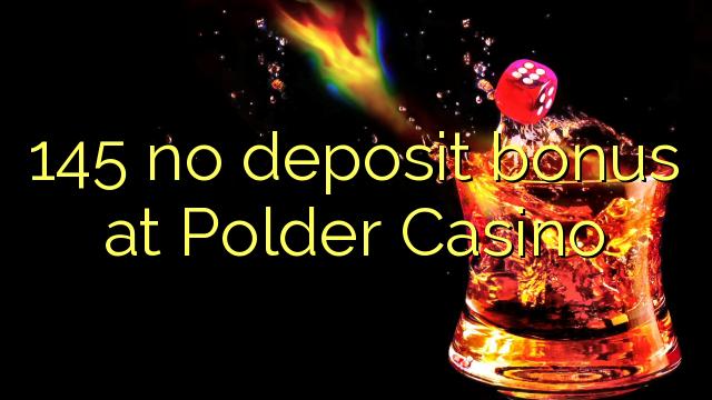 """""""145"""" nėra indėlių bonuso """"Polder Casino"""""""