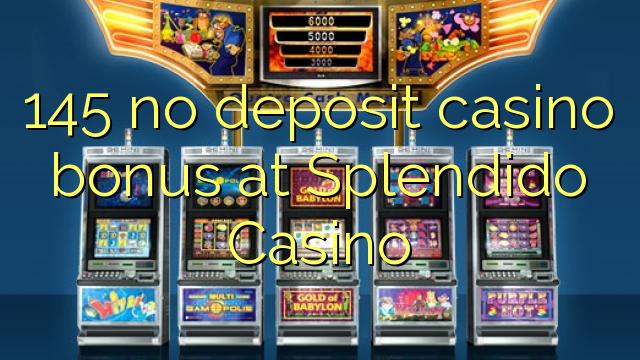 145 euweuh deposit kasino bonus di Splendido Kasino