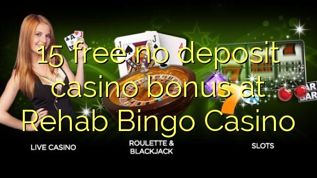 15 percuma tiada bonus kasino deposit di Rehab Bingo Casino