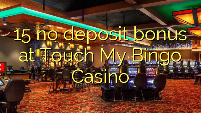 15 no deposit bonus at Touch My Bingo Casino