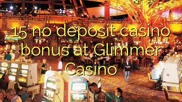 15 no deposit casino bonus at Glimmer Casino
