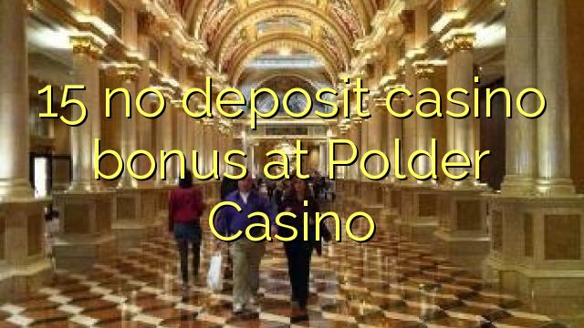 15 Polder कैसीनो में कोई जमा कैसीनो बोनस