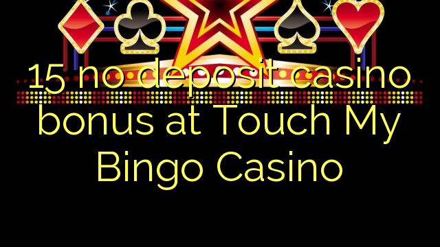15 no deposit casino bonus at Touch My Bingo Casino