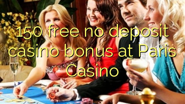 150 gratis, ingen innskuddsbonusbonus på Paris Casino