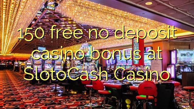 SlotCash Casino-da 150 pulsuz depozit casino bonusu yoxdur