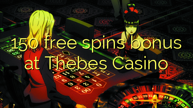 150 free spins bonus at Thebes Casino