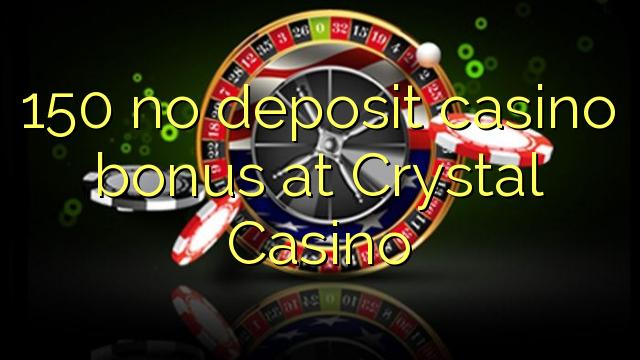 Crystal Casino'da 150 heç bir əmanət casino bonus