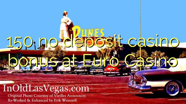 150 tiada bonus kasino deposit di Euro Casino