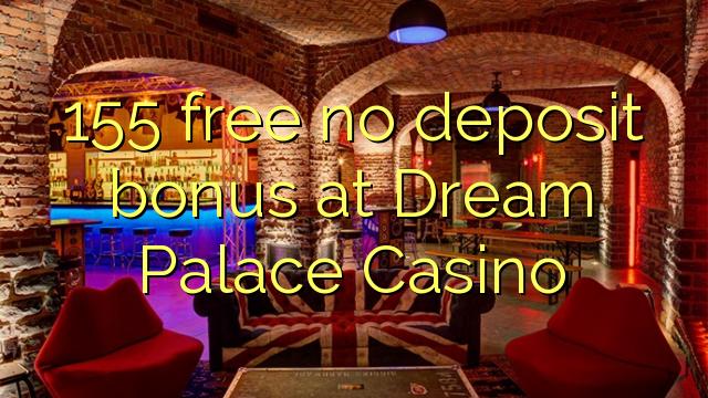 155 percuma tiada bonus deposit di Dream Palace Casino