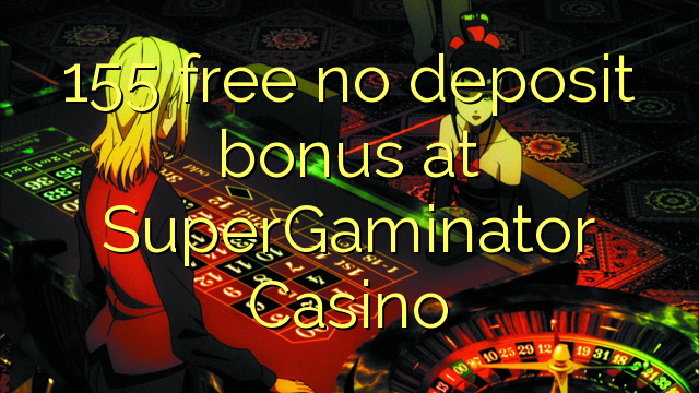 155 free no deposit bonus at SuperGaminator Casino