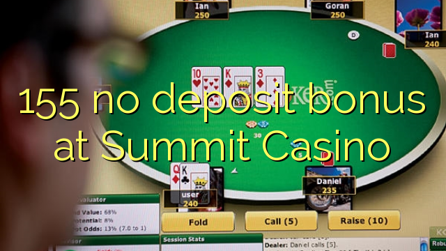 155 no deposit bonus at Summit Casino