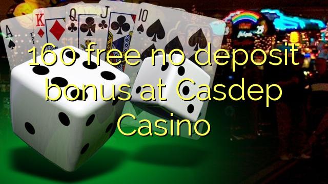 160 ngosongkeun euweuh bonus deposit di Casdep Kasino