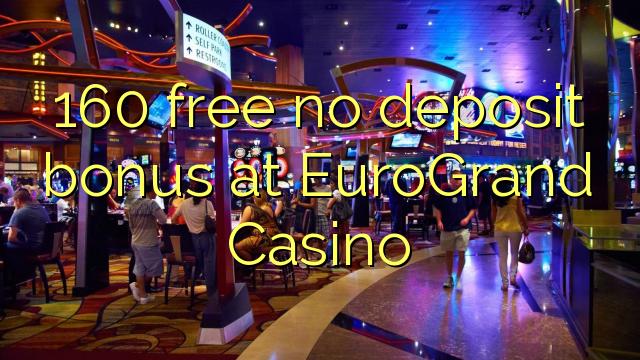 EuroGrand Casino-da 160 pulsuz depozit bonusu yoxdur