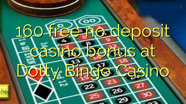 Dotty Bingo Casino heç bir depozit casino bonus pulsuz 160
