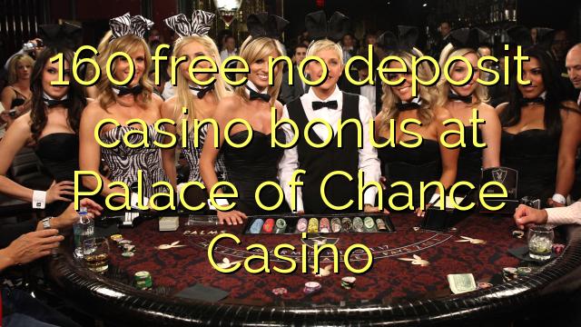 160 percuma tiada bonus kasino deposit di Palace of Chance Casino