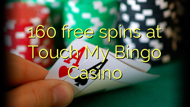160 free spins at Touch My Bingo Casino